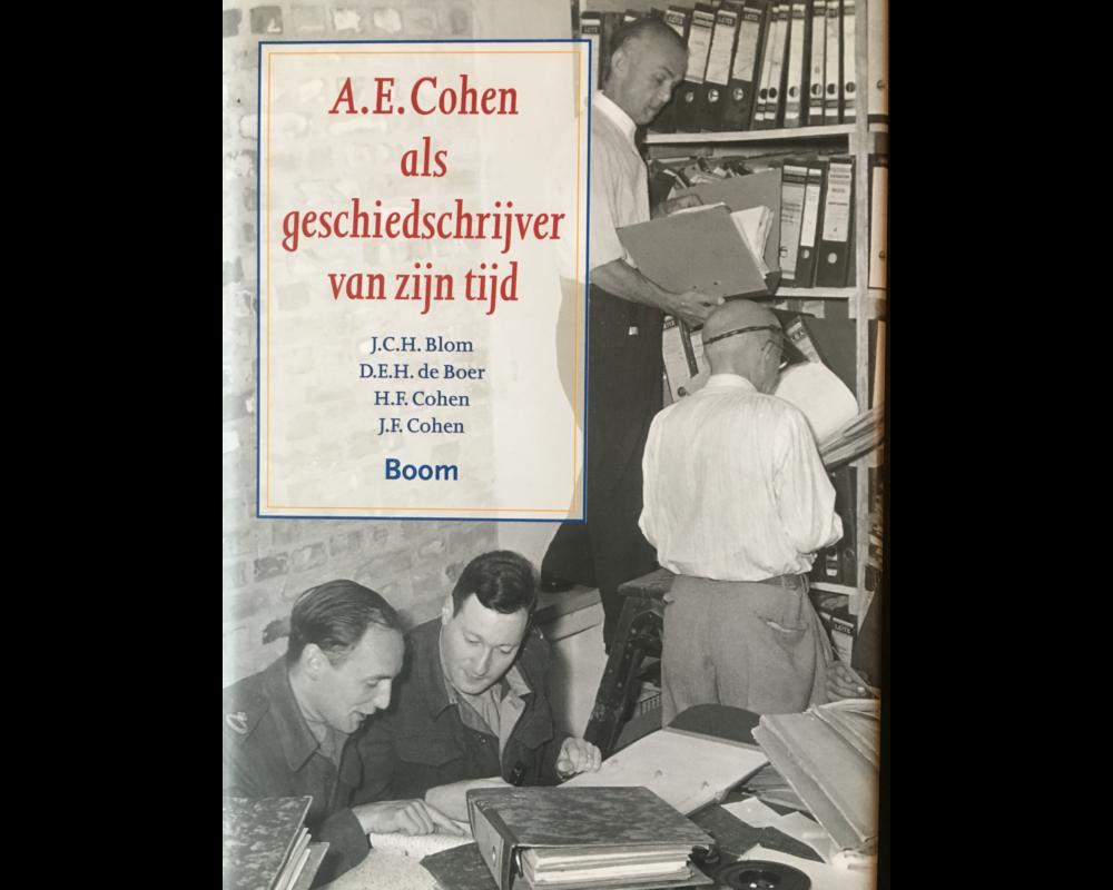 Hans Blom, Dick de Boer, Floris Cohen en Jaap Cohen (red.) - A.E. Cohen als geschiedschrijver van zijn tijd (Boom)